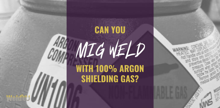 MIG Welding with 100% Argon Shielding Gas