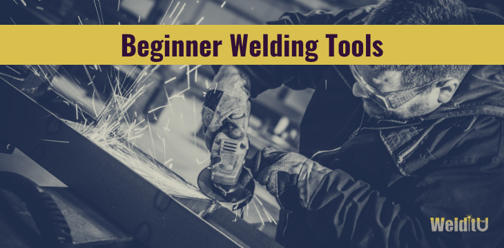 Must-have welding tools for beginners
